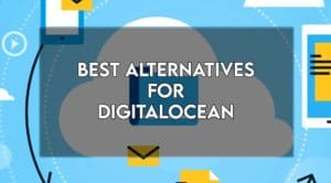 Read more about the article 7 Best Digital Ocean Alternatives in 2021