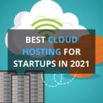6 Best Cloud Hosting for Startups in 2021