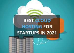 Read more about the article 6 Best Cloud Hosting for Startups in 2021