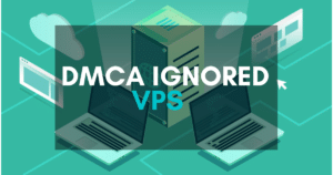Read more about the article Top 7 DMCA ignored VPS of 2021 [+How to Use]