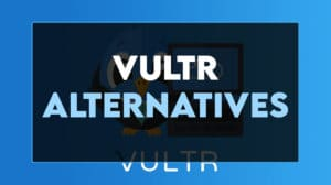 Read more about the article Best Vultr Alternatives in 2021 – Cheap & Secure