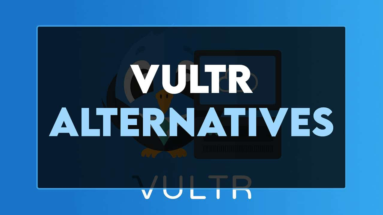 You are currently viewing Best Vultr Alternatives in 2021 – Cheap & Secure