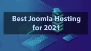 Read more about the article 15 Best Joomla Hostings for 2021 [Ranked & Tested]